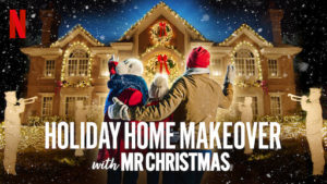 Netflix Holiday Home Makeover with Mr Christmas
